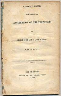 Addresses Delivered at the Inauguration of the Professors of Middlebury College, March 18, 1839