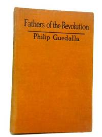 Fathers of the Revolution by Philip Guedalla - Hardcover - 1926 - from World of Rare Books (SKU: 1598527921IEV)
