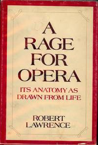 A RAGE FOR OPERA: ITS ANATOMY AS DRAWN FROM LIFE by  Robert LAWRENCE - Hardcover - 1971 - from Antic Hay Books (SKU: 44104)