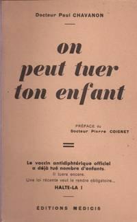 On peut tuer ton enfant : Le vaccin antidiphtérique officiel a déjà tué nombre d'enfants.../Dr Paul by Chavanon Dr Paul - 1938 - from Le Grand Chene (SKU: 23335)