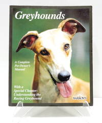 Greyhounds: Everything About Adoption, Purchase, Care, Nutrition, Behavior, and Training