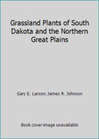 Grassland Plants of South Dakota and the Northern Great Plains by James R. Johnson; Gary E. Larson - Paperback - 1999 - from ThriftBooks (SKU: G0913062065I2N00)