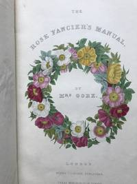 The Roses or the Rose Fancier's Manual. The Book of Roses