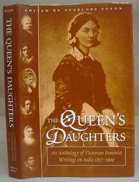 The Queen's Daughters - An Anthology Of Victorian Feminist Writings on India, 1857 - 1900