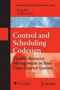 Control and Scheduling Codesign: Flexible Resource Management in Real-Time Control Systems...