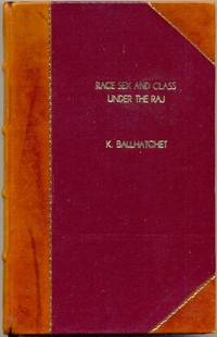Race, Sex and Class Under the Raj. Imperial Attitudes and Policies and Their Critics, 1793-1905