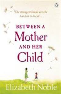 Between a Mother and Her Child by Elizabeth Noble - Paperback - 2012 - from ThriftBooks (SKU: G0718194519I5N00)