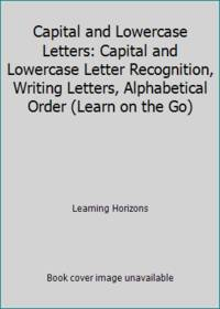 image of Capital and Lowercase Letters: Capital and Lowercase Letter Recognition, Writing Letters, Alphabetical Order (Learn on the Go)