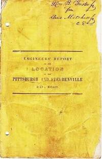 ENGINEERS' REPORT ON THE LOCATION OF THE PITTSBURGH AND STEUBENVILLE RAIL ROAD,  Presented to the Board of Directors, March, 1852