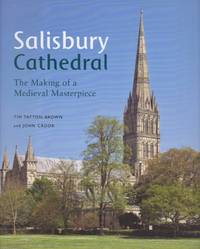 Salisbury Cathedral: The Making of a Medieval Masterpiece
