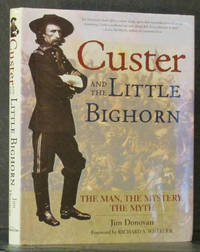 Custer and the Little Bighorn: The Man, the Mystery, the Myth