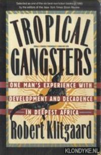 Tropical Gangsters. One Man\'s Experience With Development And Decadence In Deepest Africa