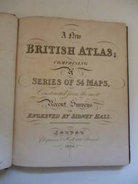 A New British Atlas; Comprising a Series of 54 Maps, Constructed from the Most Recent Surveys and Engraved By Sidney Hall