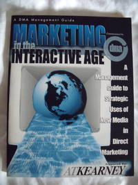 Marketing in the Interactive Age:  a Management Guide to Strategic Uses of New Media in Direct Marketing