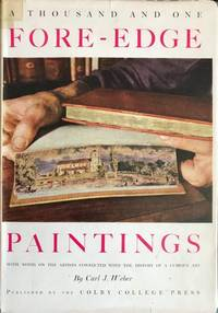 A Thousand and One Fore-Edge Paintings. With Notes on the Artists, Bookbinders, Publishers, and Other Men and Women Connected with the History of a Curious Art.