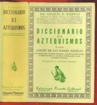Diccionario de Aztequismos o Sea Jardin de las Raices Aztecas. Palabras del Idioma Nahuatl, Azteca o Mexicano. Introducidas al idioma Castellano Bajo Diversas Formas