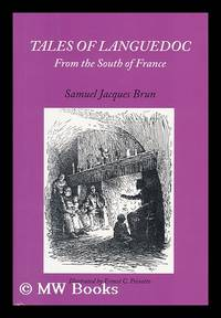 Tales of Languedoc from the South of France / Samuel Jacques Brun ; with an Introduction by...