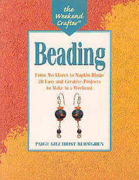 Beading: From Necklaces to Napkin Rings, 20 Easy and Creative Projects to Make in a Week-End