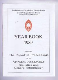 The Holy Royal Arch Knight Templar Priests. Grand College of England and Wales and its Tabernacles Overseas. Year Book 1989 including The Report of Proceedings of the Annual Assembly Statistics and General Information