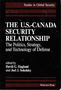 The U. S. -Canada Security Relationship The Politics, Strategy, and  Technology of Defense by  Joel J. (Eds. )  David G. & Sokolsky - Paperback - 1989 - from Riverwash Books (SKU: POL0408)