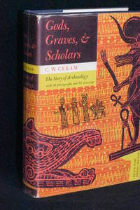 Gods, Graves, & Scholars; The Story of Archaeology