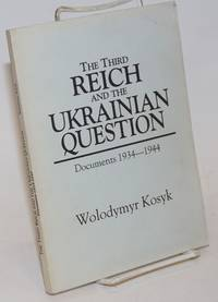 The Third Reich and the Ukrainian Question; Documents 1934-1944