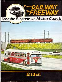 From Railway to Freeway: Pacific Electric and the Motor Coach (INTERURBANS SPECIAL)