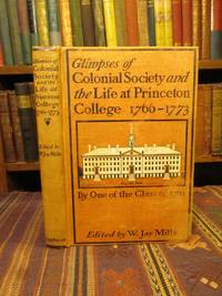 Glimpses of Colonial Society and the Life at Princeton College 1766-1773 by One of the Class of 1763