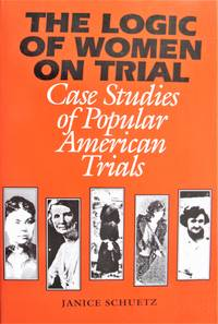 image of The Logic of Women on Trial. Case Studies of Popular American Trials