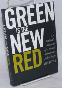 Green Is the New Red. An Insider\'s Account of a Social Movement Under Siege