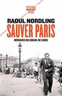 Sauver Paris: Mémoires du consul de Suède (1905-1944)