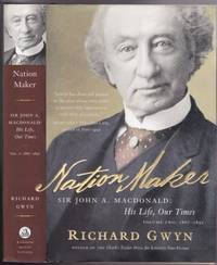 Nation Maker: Sir John A. Macdonald: His Life, Our Times (John A: The Man Who Made Us)  Volume...