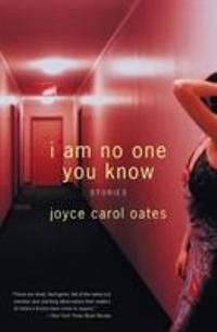 I Am No One You Know: Stories by Oates, Joyce Carol - 2005