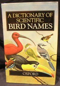 A Dictionary of Scientific Bird Names. by  James A Jobling - 1st Edition - 1992 - from powellbooks of Ilminster Somerset uk. and Biblio.com