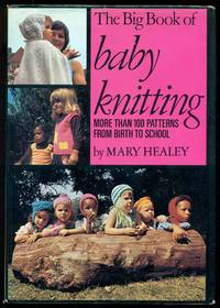 THE BIG BOOK OF BABY KNITTING : More Than 100 Patterns from Birth to School