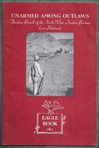 Unarmed Among Outlaws. Theodore Pennell of the North-West Frontier Province (now Pakistan). Eagle...