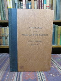 A Record of the Mead and West Families in County Cornwall From 1751-1941 [With Author's Bookplate]