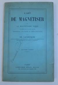 L'art De Magnetiser Ou Le Magnetisme Vital Considere Sous Le Point De Vue theorique, Pratique...
