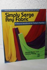 Simply Serge Any Fabric A How to Handbook for Today's Textiles