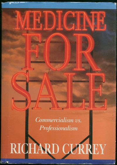 MEDICINE FOR SALE Commercialism Vs Professionalism, Currey, Richard