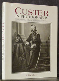 Custer in Photographs: A Visual Portrait of One of America's Most Intriguing Civil War Heroes
