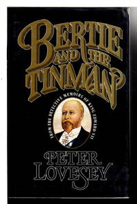 BERTIE AND THE TINMAN: From the Detective Memoirs of King Edward VII.