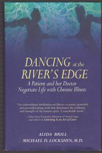 Dancing at the River's Edge: A Patient and Her Doctor Negotiate Life with Chronic Illness