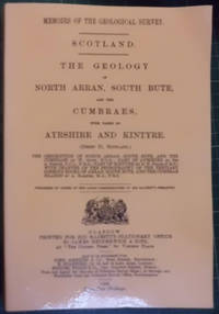 The Geology of North Arran, South Bute, and the Cumbraes with Parts of Ayrshire and Kintyre (Sheet 21, Scotland)