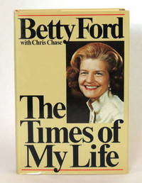 The Times of My Life by  Betty with Chris Chase Ford - First Edition - 1978 - from Montgomery Rare Books & Manuscripts and Biblio.com