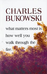 What Matters Most is How Well You Walk Through the Fire