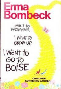 I Want To Grow Hair, I Want To Grow Up, I Want To Go To Boise.  Children Surviving Cancer