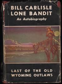Bill Carlisle Lone Bandit; An Autobiography