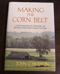 image of Making the Corn Belt: A Geographical History of Middle-Western Agriculture