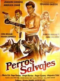 Perros salvajes. Con Edgardo Gazcón, Joaquín Cordero, Angélica Chain. (Cartel de la película)